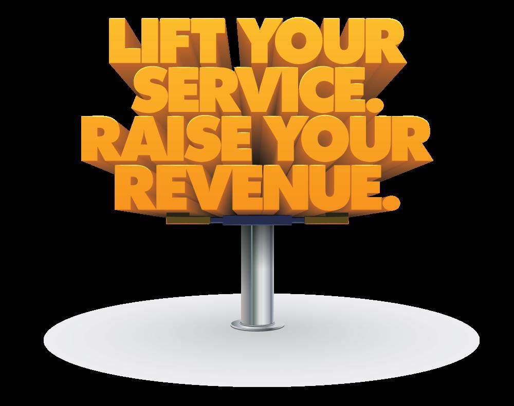 Lift Your Service. Raise Your Revenue.